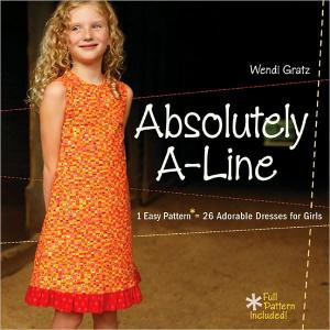 Wendi Gratz Absolutely A-Line: 1 Easy Pattern 26 Adorable Dresses for Girls